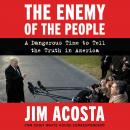 The Enemy of the People: A Dangerous Time to Tell the Truth in America Audiobook