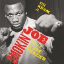 Smokin' Joe: The Life of Joe Frazier Audiobook