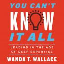 You Can't Know It All: Leading in the Age of Deep Expertise Audiobook