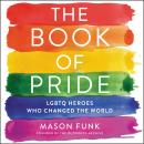 The Book of Pride: LGBTQ Heroes Who Changed the World Audiobook