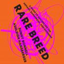 Rare Breed: A Guide to Success for the Defiant, Dangerous, and Different Audiobook