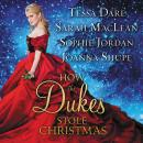 How the Dukes Stole Christmas: A Holiday Romance Anthology, Sarah Maclean, Joanna Shupe, Tessa Dare, Sophie Jordan