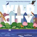 Wild City: A Brief History of New York City in 40 Animals Audiobook
