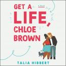 Get a Life, Chloe Brown: A Novel, Talia Hibbert