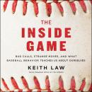 The Inside Game: Bad Calls, Strange Moves, and What Baseball Behavior Teaches Us About Ourselves Audiobook