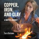 Copper, Iron, and Clay: A Smith's Journey Audiobook