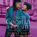 Once Ghosted, Twice Shy: A Reluctant Royals Novella, Alyssa Cole