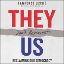 They Don't Represent Us: Reclaiming Our Democracy Audiobook