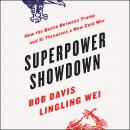 Superpower Showdown: How the Battle between Trump and Xi Threatens a New Cold War Audiobook