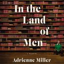 In the Land of Men: A Memoir Audiobook