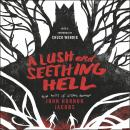 A Lush and Seething Hell: Two Tales of Cosmic Horror Audiobook