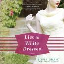 Lies in White Dresses: A Novel, Sofia Grant