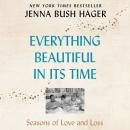 Everything Beautiful in Its Time: Seasons of Love and Loss, Jenna Bush Hager