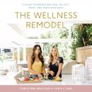 The Wellness Remodel: A Guide to Rebooting How You Eat, Move, and Feed Your Soul Audiobook