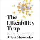 The Likeability Trap: How to Break Free and Succeed as You Are Audiobook
