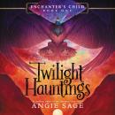 Enchanter's Child, Book One: Twilight Hauntings Audiobook