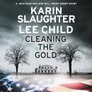 Cleaning the Gold: A Jack Reacher and Will Trent Short Story, Lee Child, Karin Slaughter