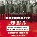 Ordinary Men: Reserve Police Battalion 101 and the Final Solution in Poland Audiobook