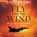 Fly Into the Wind: How to Harness Faith and Fearlessness on Your Ascent to Greatness Audiobook
