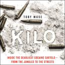 Kilo: Inside the Deadliest Cocaine Cartels—from the Jungles to the Streets, Toby Muse