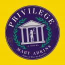 Privilege: A Novel, Mary Adkins