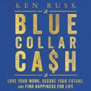 Blue-Collar Cash: Love Your Work, Secure Your Future, and Find Happiness for Life Audiobook