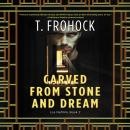 Carved from Stone and Dream: A Los Nefilim Novel, T. Frohock