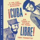 Cuba libre  ¡Cuba libre! (Spanish edition): El Che, Fidel y la improbable revolución que cambió la h Audiobook