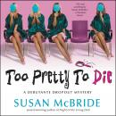 Too Pretty to Die: A Debutante Dropout Mystery, Susan Mcbride