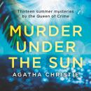 Murder Under the Sun: 13 Summer Mysteries by The Queen of Crime, Agatha Christie