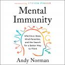 Mental Immunity: Infectious Ideas, Mind-Parasites, and the Search for a Better Way to Think Audiobook