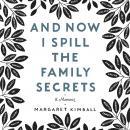 And Now I Spill the Family Secrets: A Memoir Audiobook