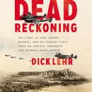Dead Reckoning: The Story of How Johnny Mitchell and His Fighter Pilots Took on Admiral Yamamoto and Audiobook