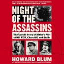 The Night of the Assassins: The Untold Story of Hitler's Plot to Kill FDR, Churchill, and Stalin Audiobook