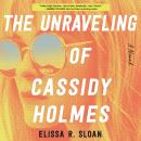 The Unraveling of Cassidy Holmes: A Novel Audiobook