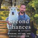 Second Chances: A Marine, His Dog, and Finding Redemption Audiobook