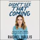 Didn't See That Coming: Putting Life Back Together When Your World Falls Apart Audiobook
