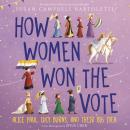 How Women Won the Vote: Alice Paul, Lucy Burns, and Their Big Idea Audiobook