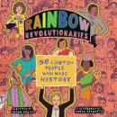 Rainbow Revolutionaries: Fifty LGBTQ+ People Who Made History Audiobook