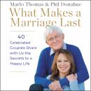 What Makes a Marriage Last: 40 Celebrated Couples Share with Us the Secrets to a Happy Life Audiobook