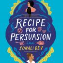 Recipe for Persuasion: A Novel, Sonali Dev