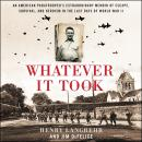 Whatever It Took: An American Paratrooper's Extraordinary Memoir of Escape, Survival, and Heroism in the Last Days of World War II, Henry Langrehr, Jim Defelice