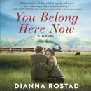 You Belong Here Now: A Novel Audiobook