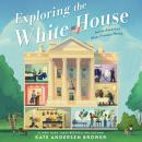 Exploring the White House: Inside America's Most Famous Home Audiobook
