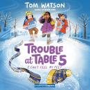 Trouble at Table 5 #4: I Can't Feel My Feet Audiobook