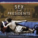 Sex With Presidents: The Ins and Outs of Love and Lust in the White House Audiobook