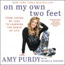On My Own Two Feet: From Losing My Legs to Learning the Dance of Life Audiobook
