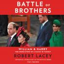 Battle of Brothers: William and Harry – The Inside Story of a Family in Tumult, Robert Lacey
