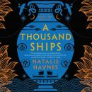 Thousand Ships: A Novel, Natalie Haynes