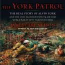 The York Patrol: The Real Story of Alvin York and the Unsung Heroes Who Made Him World War I's Most  Audiobook